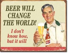 """Ephemera Beer Change World Vintage Sign Reproduction provides just the right accent for your home, business or any decorating project. Measures- 16""""""""W X 12-1/2""""""""H Has holes in corners for easy hanging More #craftbeer #beer"""
