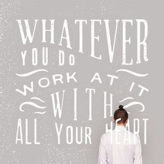 whatever you do, work at it with all your heart as if working for the lord and not for man