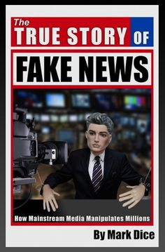 The True Story of Fake News / Mark Dice