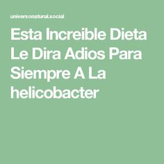 Esta Increible Dieta Le Dira Adios Para Siempre A La helicobacter Decir No, Medicine, Ever After, Juices, Diets, Grief, Health, Food