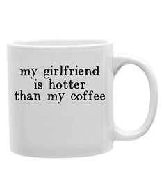 $8.99!! 'My Girlfriend is Hotter Than My Coffee' Mug #zulily #zulilyfinds