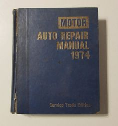 Motor Auto Repair Manual 1974, Service Trade Edition - technical car repair manual for 1968 thru 1974 models of American made cars.