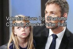 General Hospital Spoilers: Valentin Haunted by Charlotte's Close Call with Chimera – Hands Custody to Lulu