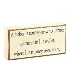 Take a look at this A Father Is Someone Box Sign by Collins on #zulily today! $6.49,regular 9.00. Funny father's day gift!