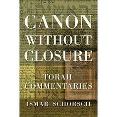 """Canon Without Closure: Torah Commentaries"" by Ismar Schorsch"
