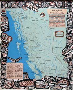 Pacific North West- First Nations of British Columbia.   The intent is to provide a more accurate representation of First Nations in British Columbia. Boundaries shown are language areas and not an authoritative depiction of tribal territories. The names listed are the ones First Peoples prefer to call themselves. Terms and spellings do not reflect all dialects or names used by the First Nations living within the illustrated regions.