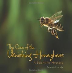 The Case of the Vanishing Honeybees: A Scientific Mystery by Sandra Markle 2014 ***** Intermediate. Markle continues to be a formidable name in nonfiction picture books. You might not need this if you have the Hive Detectives but then again-why not? Bee Book, The Vanishing, Life Science, Science Books, Plant Science, Nonfiction Books, Book Review, Audio Books, Childrens Books