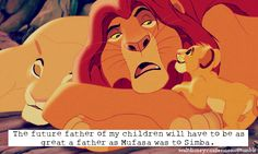 """""""The future father of my children will have to be as great a father as Mufasa was to Simba."""""""