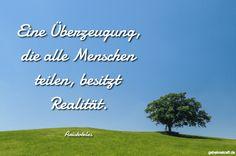 Eine Überzeugung, die alle Menschen teilen, besitzt Realität. ... gefunden auf https://www.geheimekraft.de/spruch/378