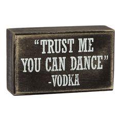 "You Can Dance Box Sign, 5"" x 3""  //  $3.99  home decor quotes dancing vodka funny wall art Vodka Humor, Vodka Funny, Sign Quotes, Funny Quotes, Funny Wall Art, Home Decor Quotes, Box Signs, Fashion Branding, Home Art"