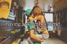 Having a skater boyfriend.
