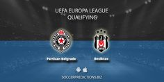 #UEFA #EUROPALEAGUE QUALIFYING  19:30H GMT #PartizanBelgrade vs #Besiktas 🆓 Predictions Soccer Predictions, Europa League