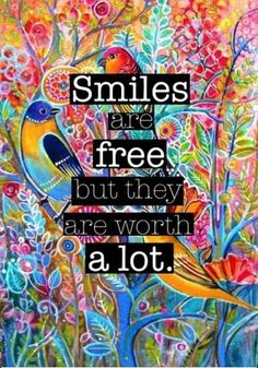 Smiles are free but they are worth a lot.