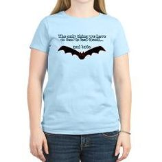 "'Fear Bats' T-Shirt by Filthy Floyd's Nasty Tees. ""The Only Thing We Have To Fear Is Fear Itself...And Bats.  #Bats #fear #funny #joke #comedy #humor #women #tshirt #FilthyFloydsNastyTees"