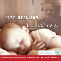 Lize Beekman Lullabies Buy this album or songs and your money will be donated to the Red Cross Childrens hospital. Afrikaans, English and Xhosa lullabies