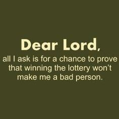Dear Lord, All I Ask Is For A Chance To Prove That Winning The Lottery Won't Make Me A Bad Person