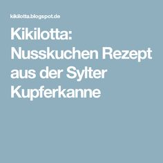 Kikilotta: Nusskuchen Rezept aus der Sylter Kupferkanne