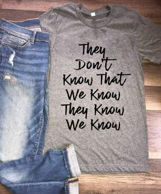 They Don't Know That We Know They Know We Know 4.5 oz., pre-shrunk 100% ringspun cotton Unisex tee (If you want a fit shirt - try to get 1 size down) Double-needle stitched neckline and sleeves Quarter-turned Taped neck and shoulder Three-quarter inch seamless collar Heather Grey is 50/50 cotton/polyester Please Dou