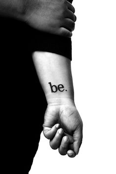 "Wrist Tattoo | ""be."""