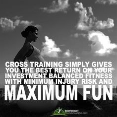 Cross training simply gives you the best return on your investment balanced fitness with minimum injury risk and maximum fun | http://bodyweighttrainingarena.com/ #health #exercises #fitness