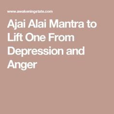 Ajai Alai Mantra to Lift One From Depression and Anger