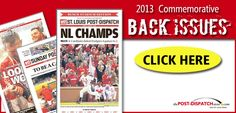 www.thepost-dispatchstore.com for back issues of the St. Louis Post-Dispatch from the 2013 MLB Postseason and unique St. Louis merchandise.