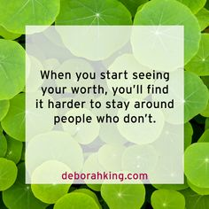 Inspirational Quote: When you start seeing your worth, you'll find it harder to stay around people who don't. Love & light, Deborah #EnergyHealing #Qotd #Wisdom