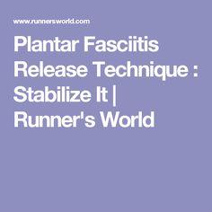 Plantar Fasciitis Release Technique : Stabilize It | Runner's World