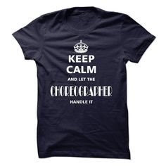 nice Best price keep calm and let the CHOREOGRAPHER handle it