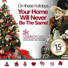 On these Holidays your home will never be the same! NOW OPEN