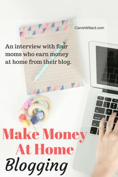 An interview with four moms who make money at home blogging. How to start a blog and build a business at home.