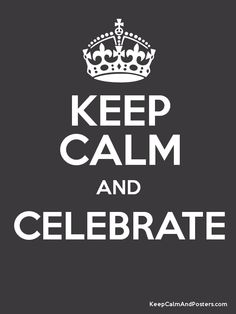 Keep Calm and CELEBRATE Poster