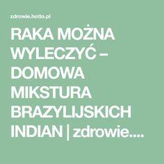 RAKA MOŻNA WYLECZYĆ – DOMOWA MIKSTURA BRAZYLIJSKICH INDIAN   zdrowie.hotto.pl, domowe sposoby popularne w necie