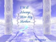 I will always miss my mother