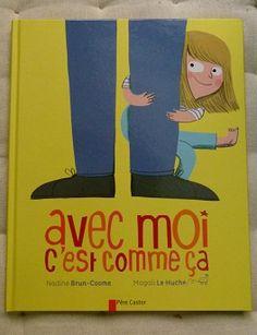 Avec moi c'est comme ça*Nadine Brun-Cosme et Magali Le Huche.