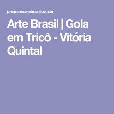 Arte Brasil | Gola em Tricô - Vitória Quintal