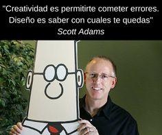 """""""Creatividad es permitirte cometer errores. Diseño es saber con cuales te quedas"""" Scott Adams #frases #quotes #creatividad"""