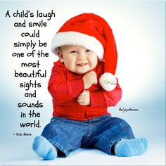 A child's laugh and smile could simply be one of the most beautiful sights and sounds in the world. ~ Vicki Reece