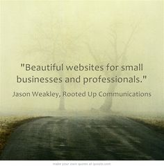 My passion is small businesses and professionals because they need professional looking websites more than the big guys do.