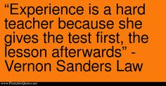 Experience is a hard teacher because she gives the test first, the lesson afterwards - Vernon Sanders Law Free to download and print