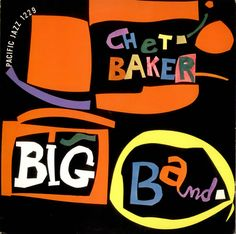 John Altoon, album cover for Chet Baker, Big Band, 1958. Pacific Jazz. More about the work of Altoon: venice-in-venice