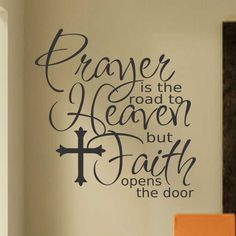 "Self-adhesive Vinyl Wall Lettering Overall size is 22""h x 21""w Prayer is the road to Heaven but Faith opens the door / with Cross accent CHOOSE YOUR COLOR FROM DROP DOWN MENU *For Color reference plea"
