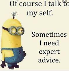 Tietenkin puhun itsekseni. Toisinaan tarvitsen asiantuntijan neuvoja.