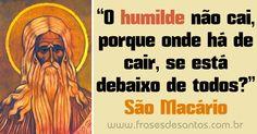 """""""O humilde não cai, porque onde há de cair, se está debaixo de todos?"""" São Macário, monge #SãoMacário #humildade"""