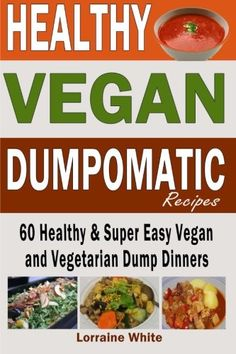 Vegan Dumpomatic Recipes  60 Healthy  Super Easy Vegan   Vegetarian Dump Dinners Dump Dinner Recipes for Healthy Cooking and a Special Diet Low Carb Slow Cooker Vegan Cookbooks Volume 1 ** Visit the image link more details.