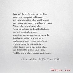 Love and the gentle heart are one thing, as the wise man puts it in his verse,  - Dante Alighieri, La Vita Nuova (1295). Poem on Love from the book Writers on Love. Great valentines gift or wedding gift.