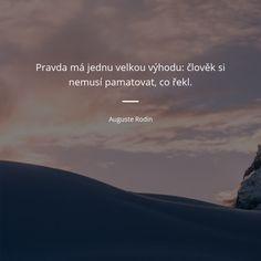 """Citát """"Pravda má jednu velkou výhodu: člověk si nemusí pamatovat, co řekl. True Words, Motto, Sigmund Freud, Wisdom, Faith, Motivation, Auguste Rodin, Quotes, Life"""