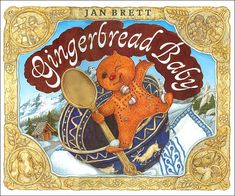 §§§ . Gingerbread Baby ~ written and illustrated by Jan Brett 1999. Video: http://www.dailymotion.com/video/xemaes_the-gingerbread-baby-by-jan-brett_people#rel-page-under-4