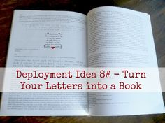 Deployment Idea - Turn Your Letters into a Book! - Maybe not even just for the military, but over the course of your relationship, if you send each other letters, put them in a book and reread them on golden anniversaries?