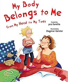 My Body Belongs to Me from My Head to My Toes (The Safe Child, Happy Parent Series): Dagmar Geisler, International Center for Assault Prevention, pro Familia: 9781626363458: Amazon.com: Books